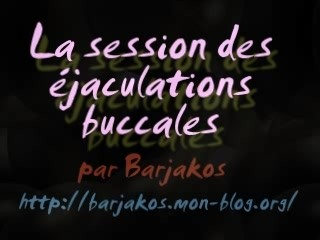 la session des ejaculations buccales