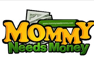 Mommy Needs Some Money